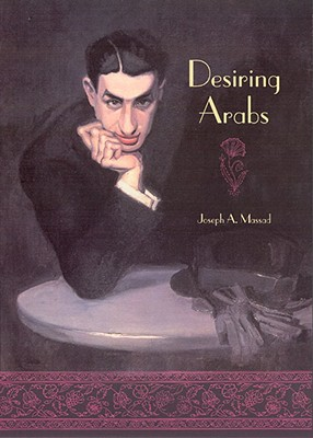 Desiring Arabs By Massad, Joseph Andoni