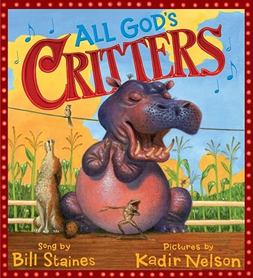 All God's Critters By Staines, Bill/ Nelson, Kadir (ILT)