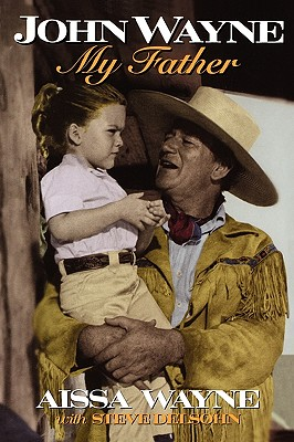 John Wayne, My Father By Wayne, Aissa/ Delsohn, Steve
